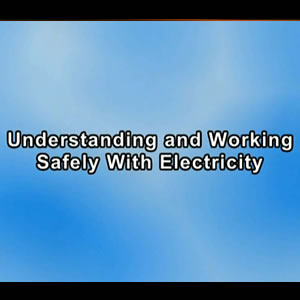 Understanding and Working Safely With Electricity