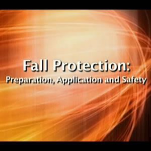Fall Protection: Preparation, Application and Safety