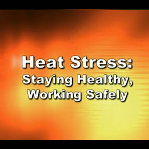 Heat Stress: Staying Healthy, Working Safely