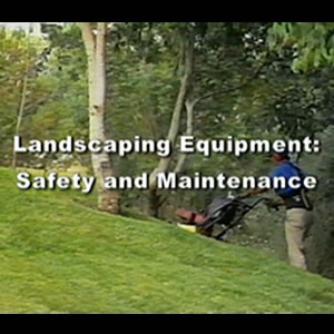 Landscaping Equipment: Safety and Maintenance